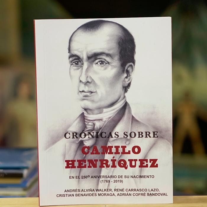 Crónicas sobre Camilo Henríquez - Andrés Alviña, René Carrasco, Cristian Benavides, Adrián Cofré