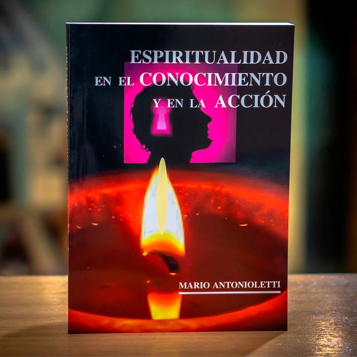 ESPIRITUALIDAD DEL CONOCIMIENTO Y EN LA ACCIÓN - MARIO ANTONIOLETTI