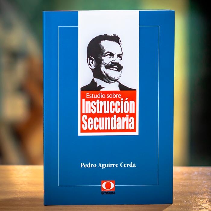 ESTUDIOS SOBRE INSTRUCCIÓN SECUNDARIA - PEDRO AGUIRRE CERDA