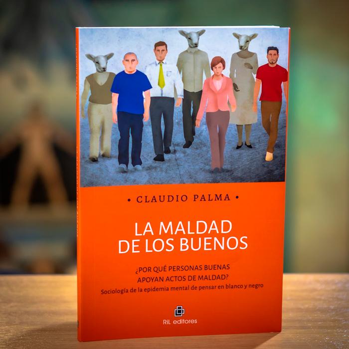 LA MALDAD DE LOS BUENOS - CLAUDIO PALMA