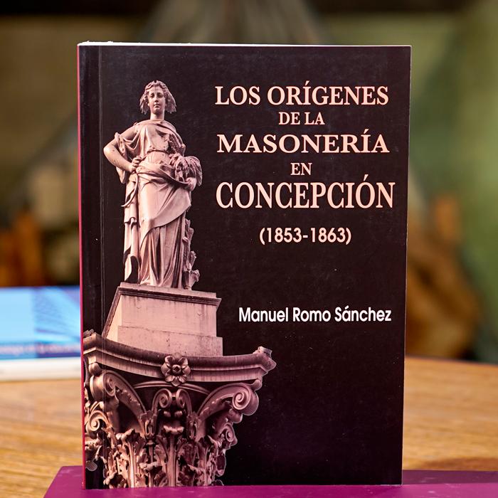LOS ORÍGENES DE LA MASONERÍA EN CONCEPCIÓN - MANUEL ROMO SÁNCHEZ