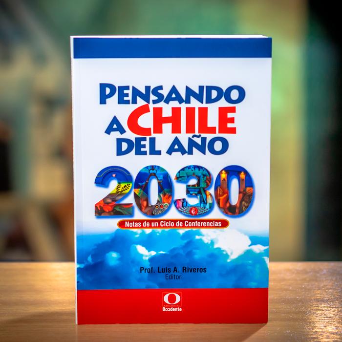 PENSANDO A CHILE DEL AÑO 2030 - PROF LUIS RIVERO