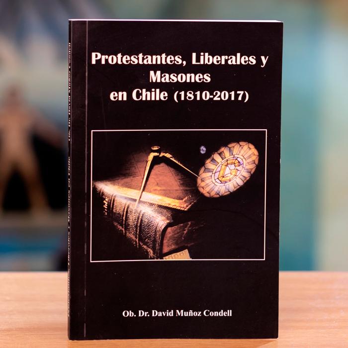 PROTESTANTES LIBERALES Y MASONES EN CHILE - OB DR DAVID MUÑOZ CONDELL